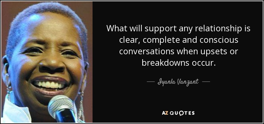 What will support any relationship is clear, complete and conscious conversations when upsets or breakdowns occur. - Iyanla Vanzant