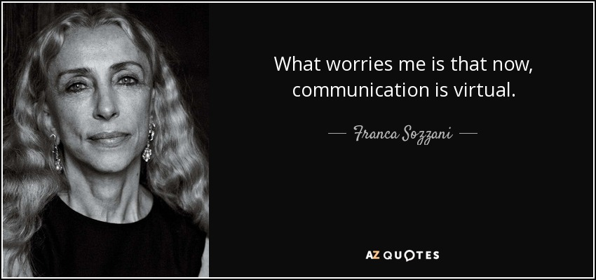 What worries me is that now, communication is virtual. - Franca Sozzani