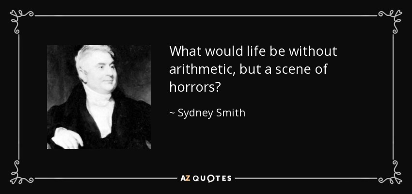 What would life be without arithmetic, but a scene of horrors? - Sydney Smith