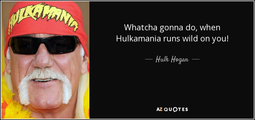 Hulk Hogan Quotes What You Gonna Do