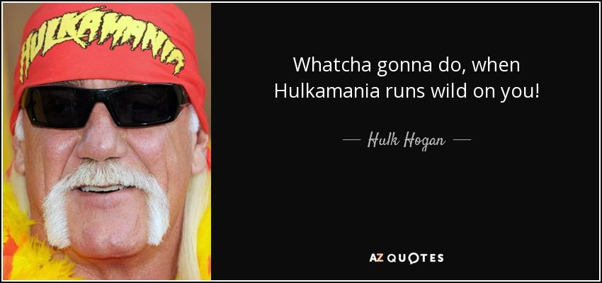 Hulk Hogan Quotes What You Gonna Do