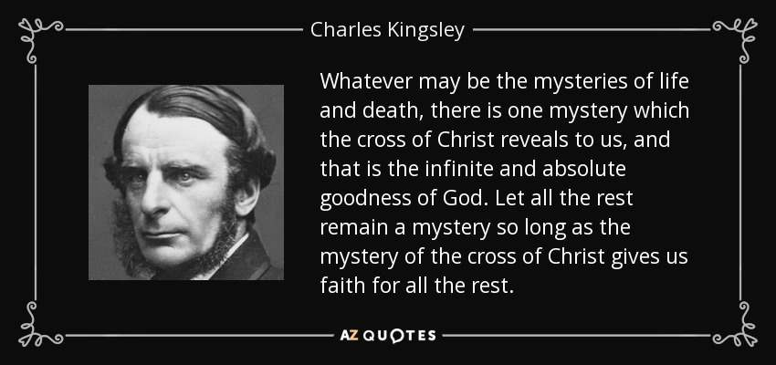 Charles Kingsley Quote: Whatever May Be The Mysteries Of