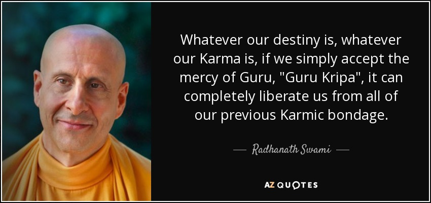 Whatever our destiny is, whatever our Karma is, if we simply accept the mercy of Guru,