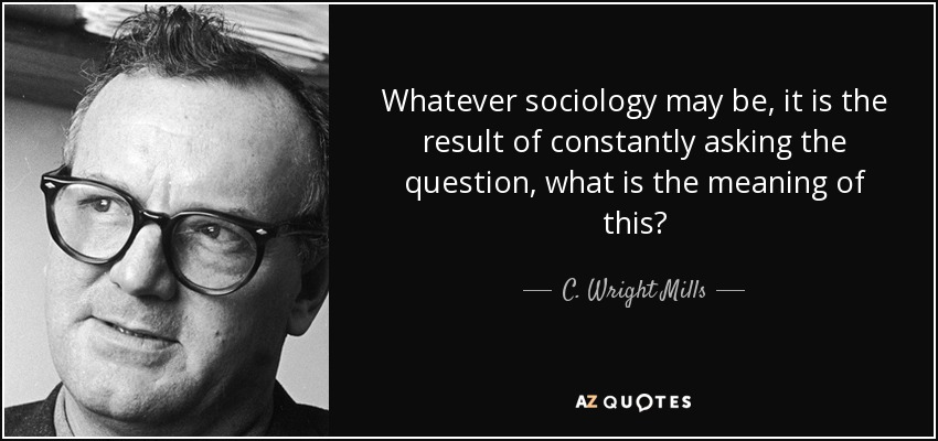 sociology and c wright mills Using your sociological imagination will help you to think critically, and practicing  your critical thinking will expand your sociological imagination c wright mills.