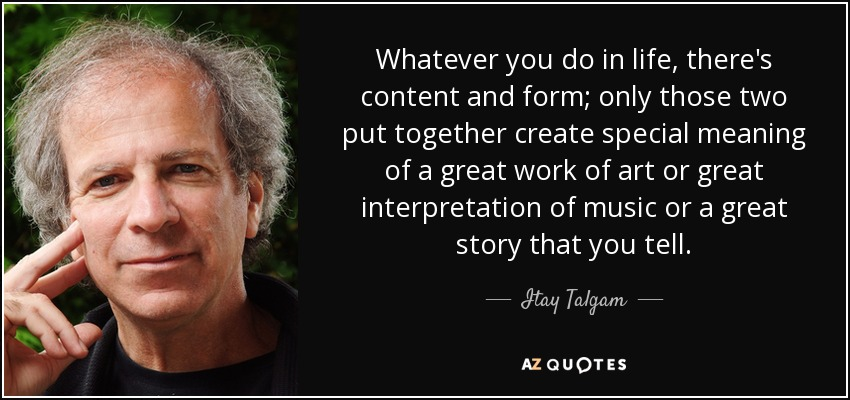 Itay Talgam quote: Whatever you do in life, there's content and ...