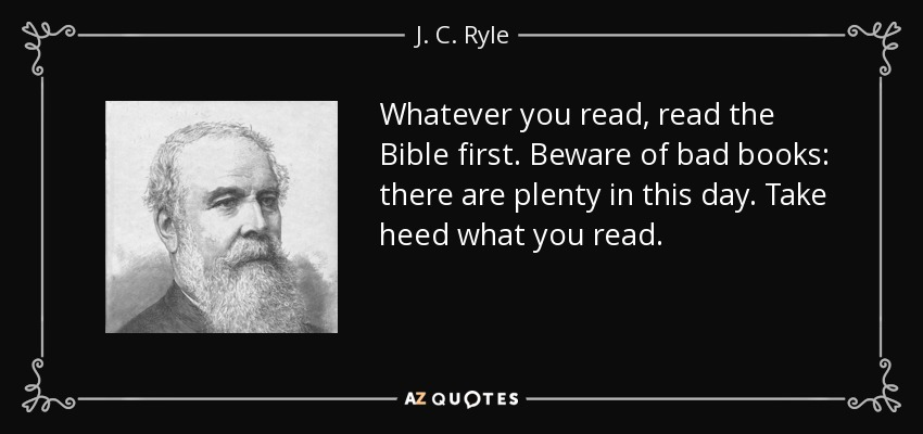 J C Ryle Quote Whatever You Read Read The Bible First Beware Of