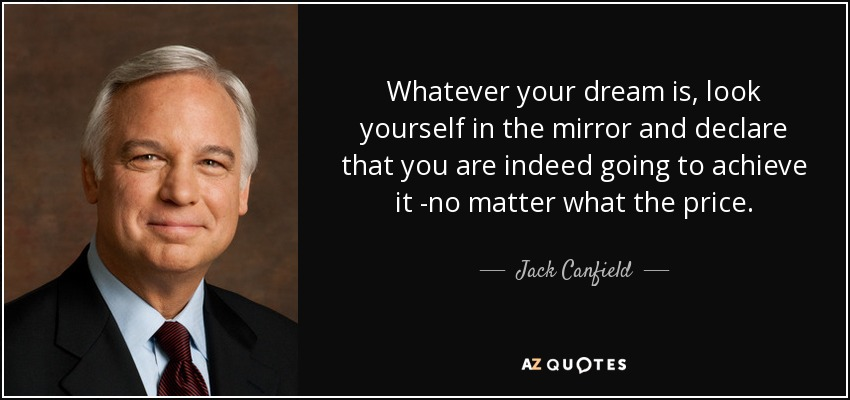 Jack Canfield Quote Whatever Your Dream Is Look Yourself In The