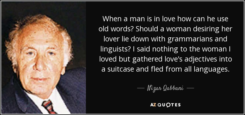 Nizar Qabbani quote: When a man is in love how can he use