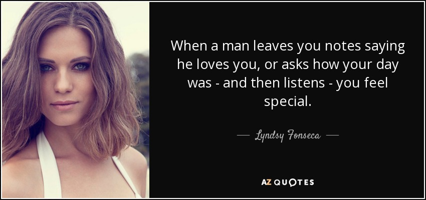 Lyndsy Fonseca quote: When a man leaves you notes saying he