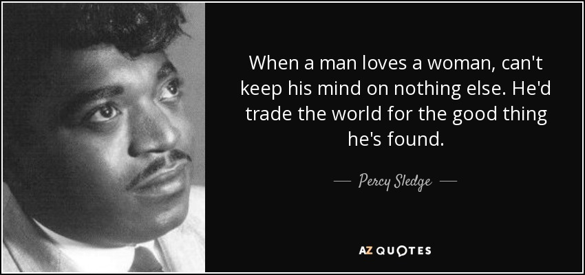 Percy Sledge Quote When A Man Loves A Woman Cant Keep His Mind