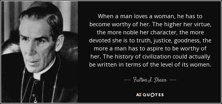 Fulton J Sheen Quote When A Man Loves A Woman He Has To Become