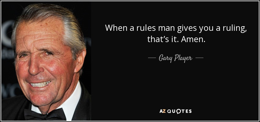 quote-when-a-rules-man-gives-you-a-ruling-that-s-it-amen-gary-player-105-84-50.jpg
