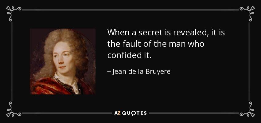 Quotes About Secrets Being Revealed: Jean De La Bruyere Quote: When A Secret Is Revealed, It Is