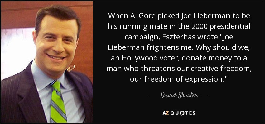 When Al Gore picked Joe Lieberman to be his running mate in the 2000 presidential campaign, Eszterhas wrote