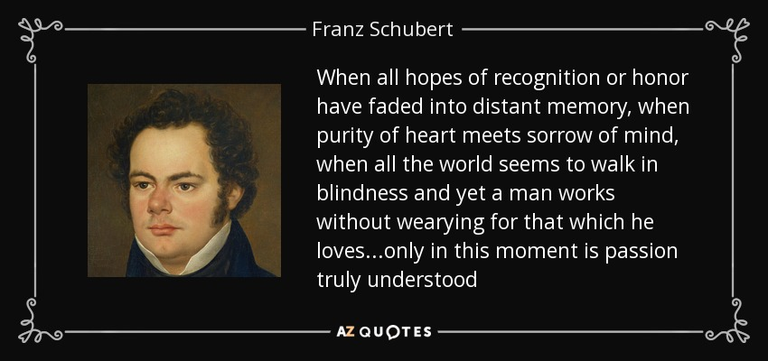 franz schubert quote when all hopes of recognition or honor have