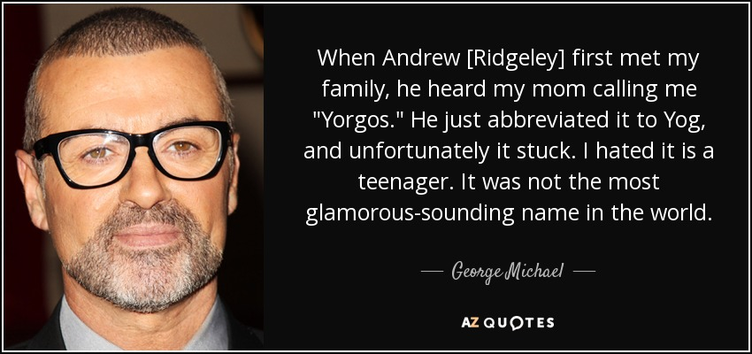 When Andrew [Ridgeley] first met my family, he heard my mom calling me