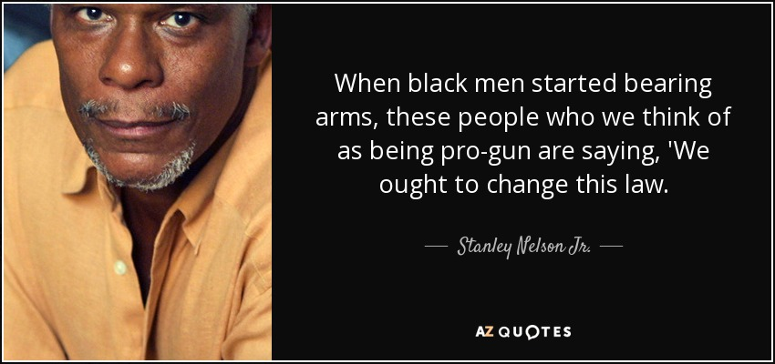Pro Gun Quotes New Stanley Nelson Jrquote When Black Men Started Bearing Arms
