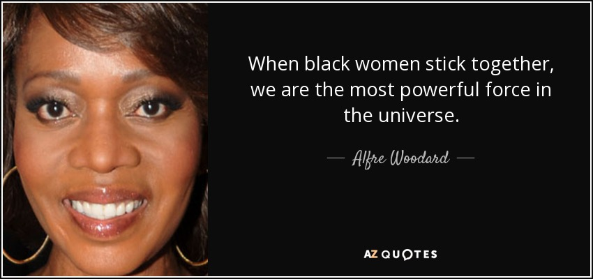 Quotes By Black Women New Alfre Woodard Quote When Black Women Stick Together We Are The