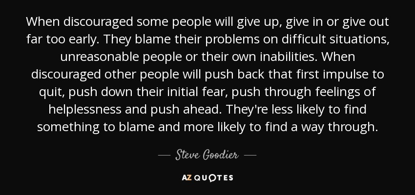 Steve Goodier Quote When Discouraged Some People Will Give Up Give