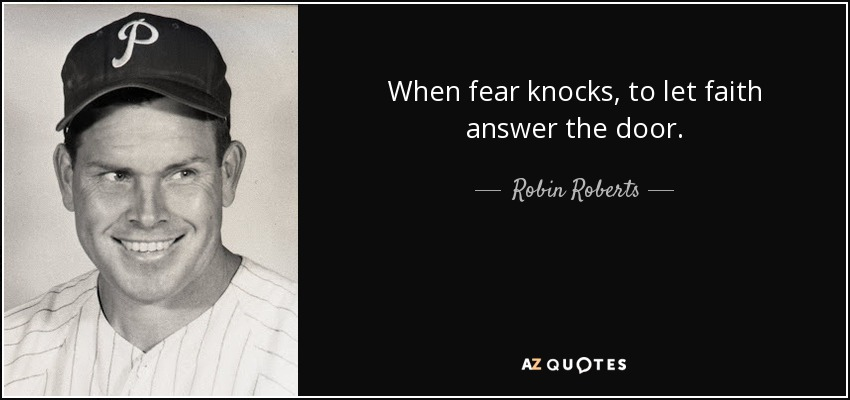 When fear knocks, to let faith answer the door. - Robin Roberts