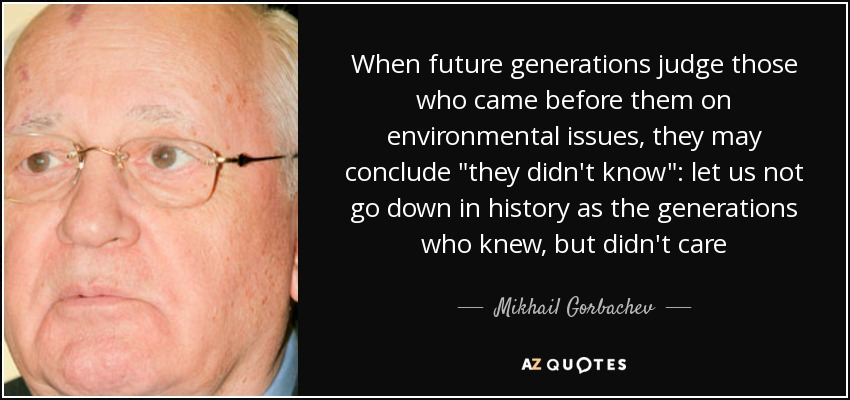 When future generations judge those who came before them on environmental issues, they may conclude