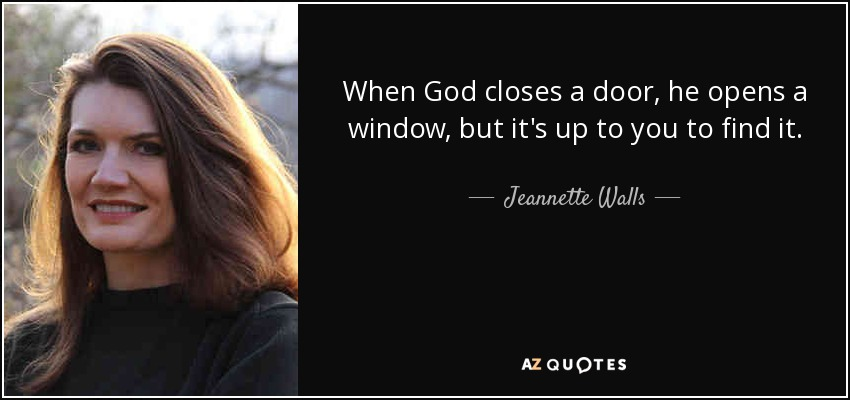 Jeannette Walls Quote When God Closes A Door He Opens A Window But