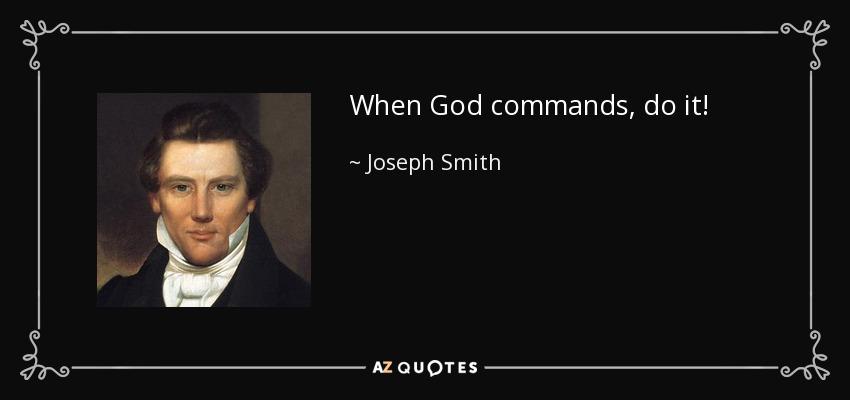 When God commands, do it! - Joseph Smith, Jr.