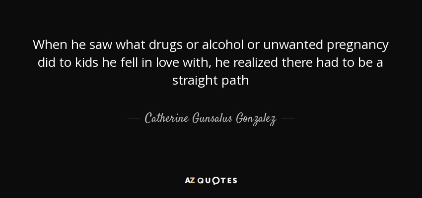 Catherine Gunsalus Gonzalez quote: When he saw what drugs or ...