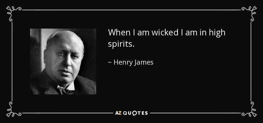 When I am wicked I am in high spirits. - Henry James