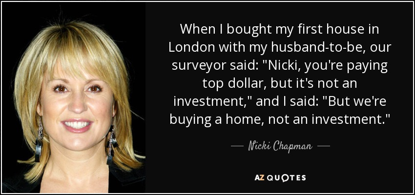 When I bought my first house in London with my husband-to-be, our surveyor said: