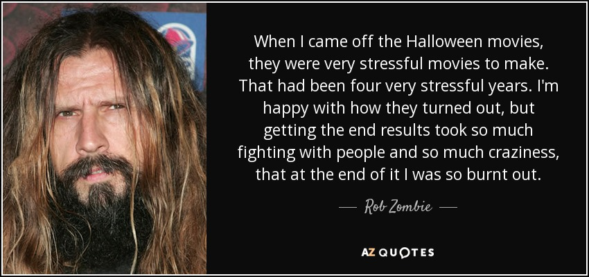 when i came off the halloween movies they were very stressful movies to make - Halloween Movie By Rob Zombie