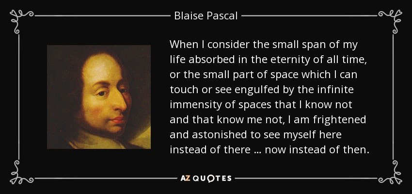Blaise Pascal quote: When I consider the small span of my life ...