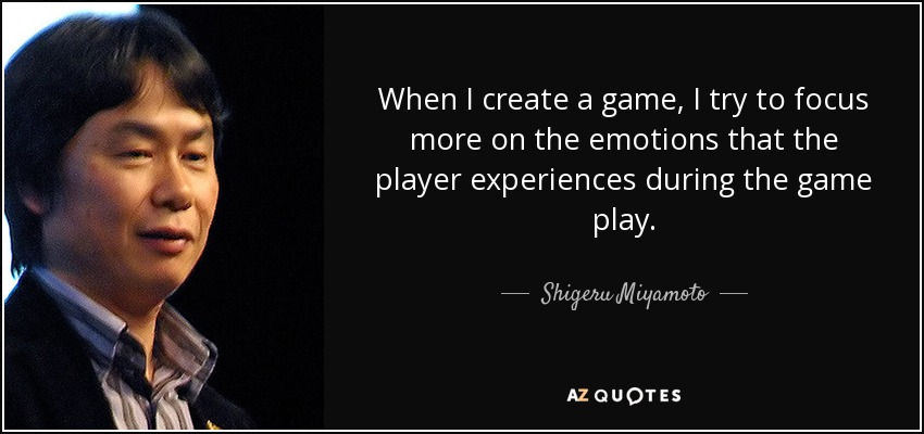 When I create a game, I try to focus more on the emotions that the player experiences during the game play. - Shigeru Miyamoto