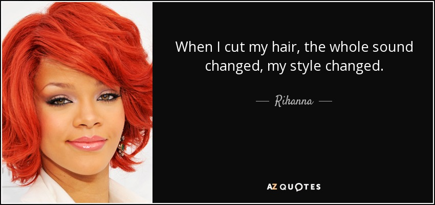Rihanna Quote When I Cut My Hair The Whole Sound Changed My