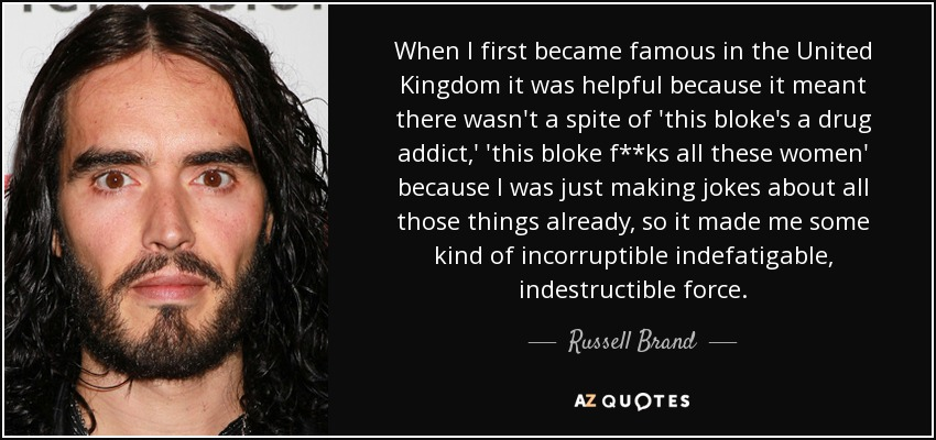 Russell Brand Quote: When I First Became Famous In The