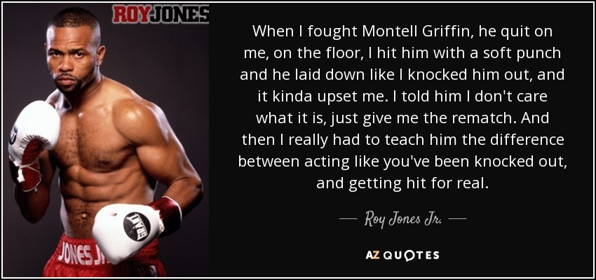 Roy Jones Jr Quote When I Fought Montell Griffin He Quit On Me On