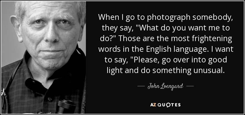 When I go to photograph somebody, they say,