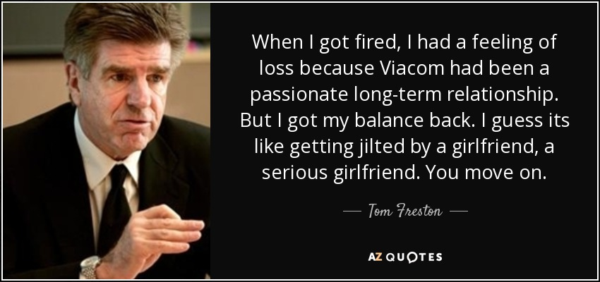 Tom Freston quote: When I got fired, I had a feeling of loss...
