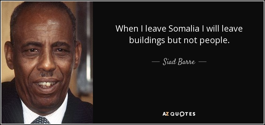 When I leave Somalia I will leave buildings but not people. - Siad Barre