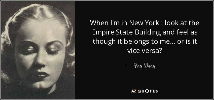 Empire State Building Quote: Fay Wray Quote: When I'm In New York I Look At The Empire