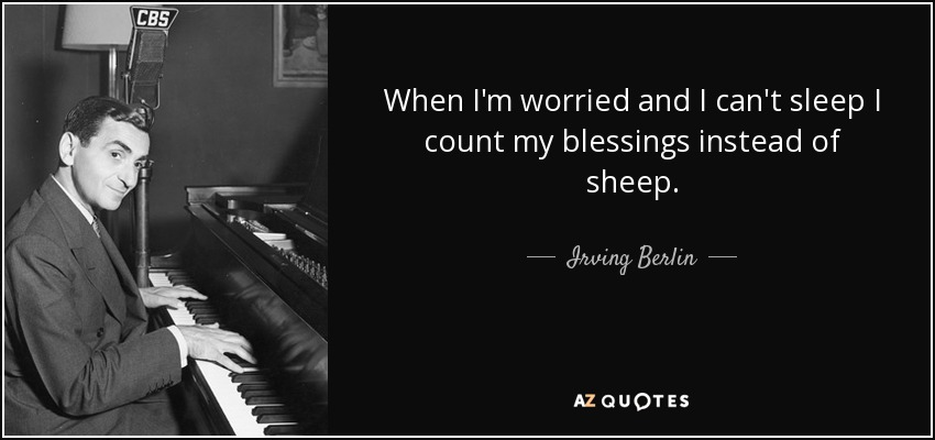 Irving Berlin Quote: When I'm Worried And I Can't Sleep I