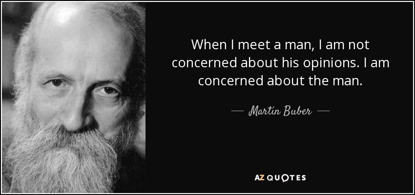 Martin Buber Quote: When I Meet A Man, I Am Not Concerned