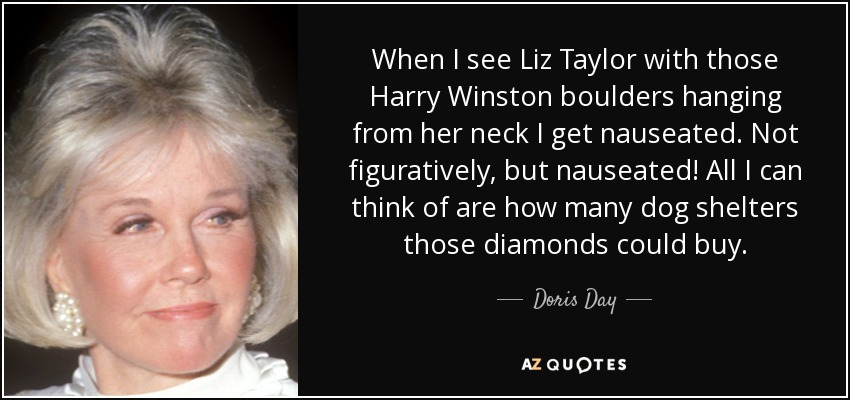 Doris Day quote: When I see Liz Taylor with those Harry ...