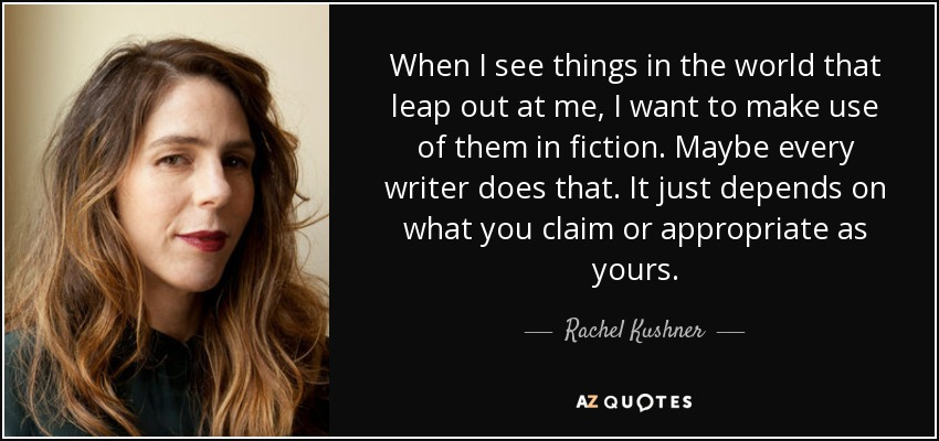 Rachel Kushner Quote When I See Things In The World That Leap Out