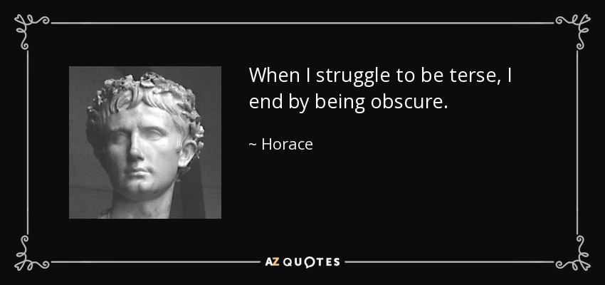 When I struggle to be terse, I end by being obscure. - Horace