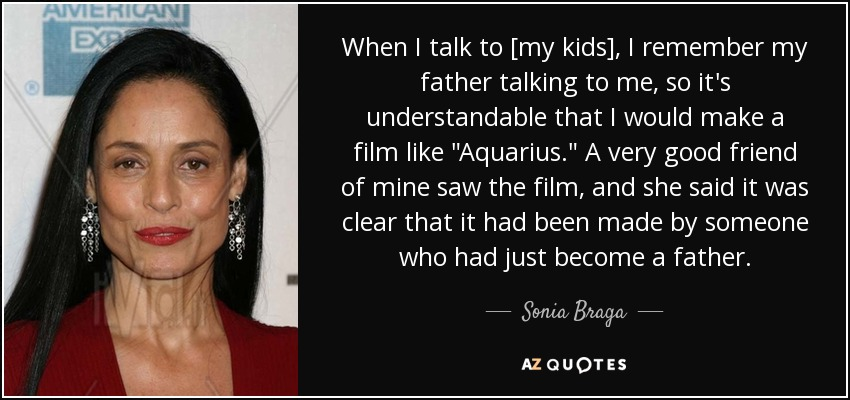 When I talk to [my kids], I remember my father talking to me, so it's understandable that I would make a film like