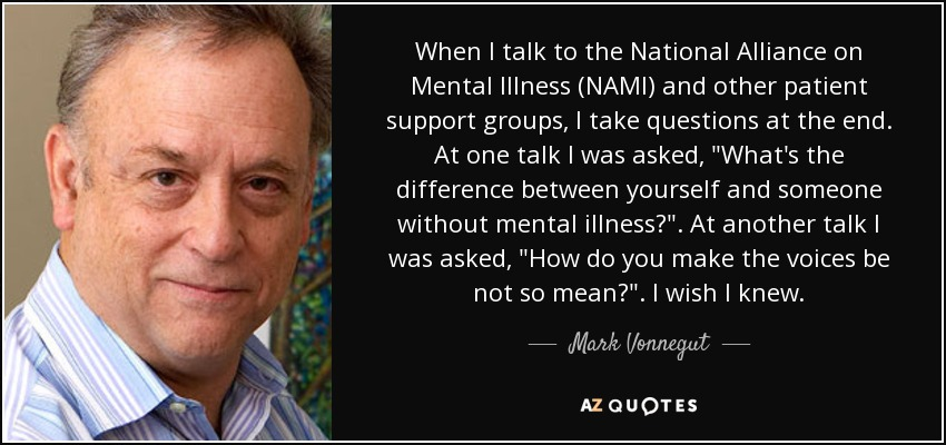 When I talk to the National Alliance on Mental Illness (NAMI) and other patient support groups, I take questions at the end. At one talk I was asked,