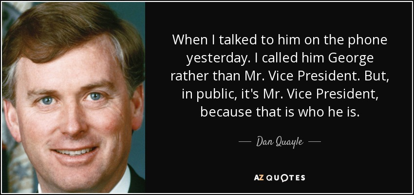 When I talked to him on the phone yesterday. I called him <b>George rather</b> than - quote-when-i-talked-to-him-on-the-phone-yesterday-i-called-him-george-rather-than-mr-vice-dan-quayle-23-79-12