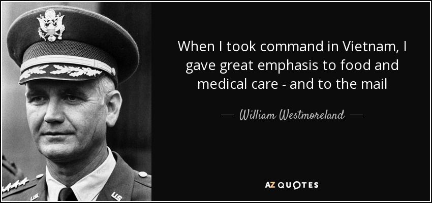 When I took command in Vietnam, I gave great emphasis to food and medical care - and to the mail - William Westmoreland