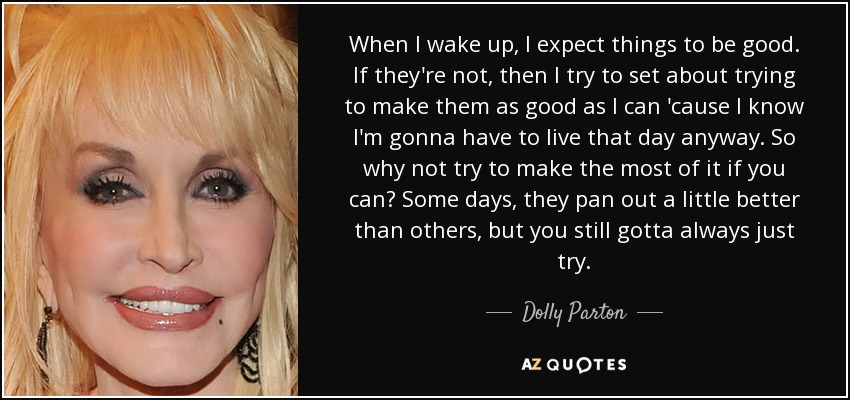 Dolly Parton Quote When I Wake Up I Expect Things To Be Good